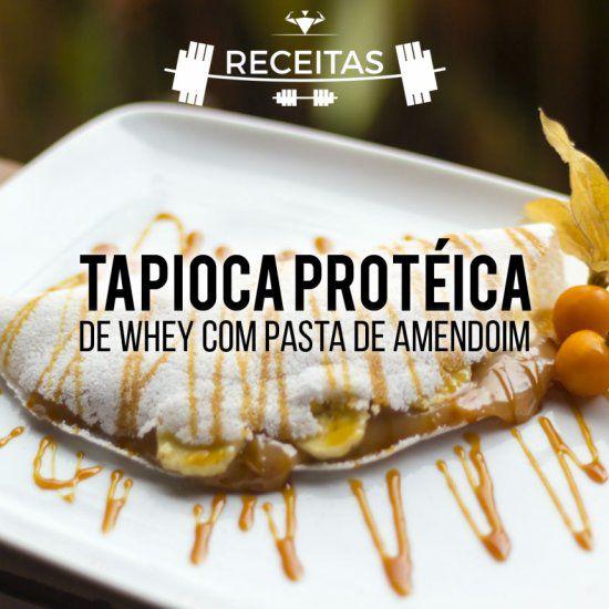 TAPIOCA PROTÉICA DE WHEY COM PASTA DE AMENDOIN